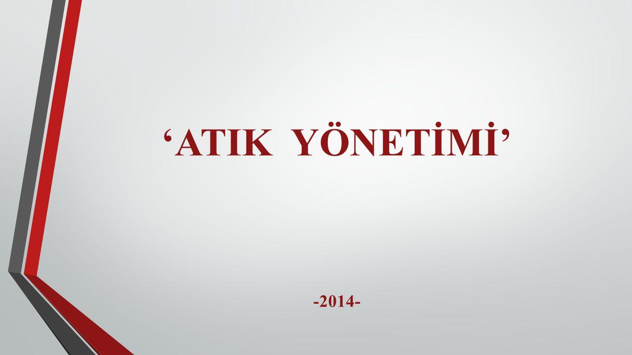 'ATIK YÖNETİMİ' -2014-
