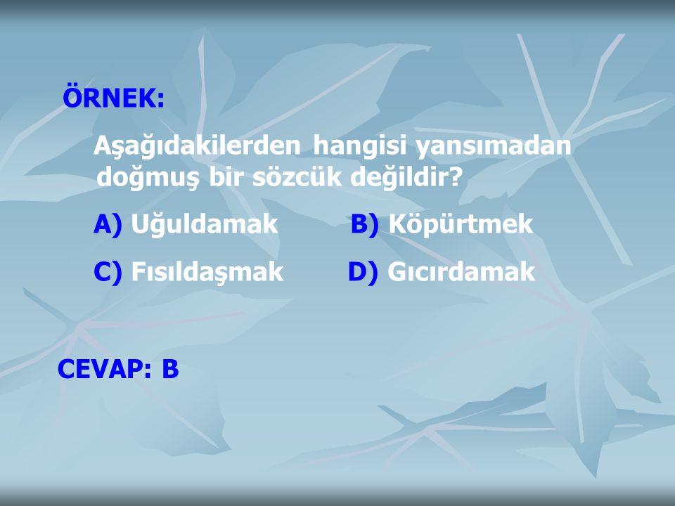 ÖRNEK: Aşağıdakilerden hangisi yansımadan doğmuş bir sözcük değildir A) Uğuldamak B) Köpürtmek.