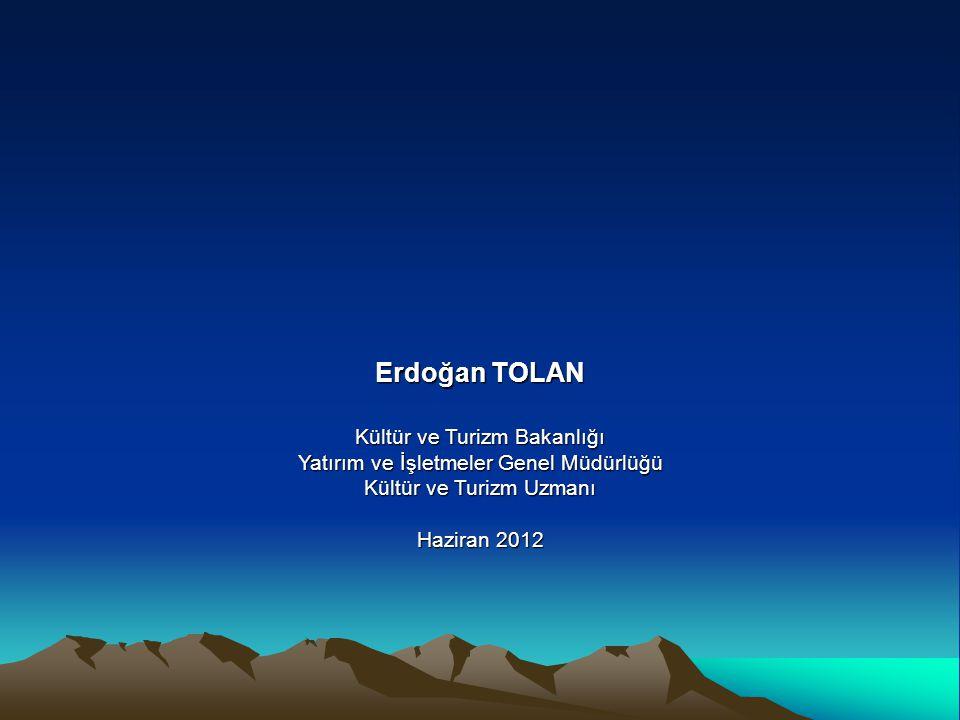 Erdoğan TOLAN Kültür ve Turizm Bakanlığı Yatırım ve İşletmeler Genel Müdürlüğü Kültür ve Turizm Uzmanı Haziran 2012