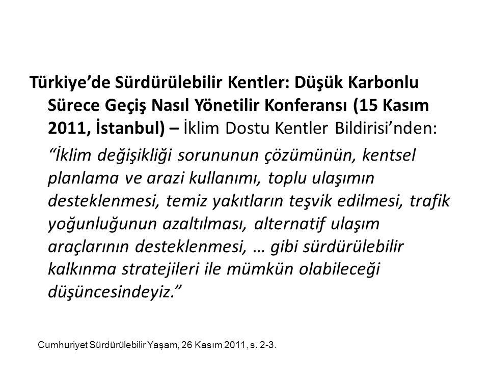 Türkiye'de Sürdürülebilir Kentler: Düşük Karbonlu Sürece Geçiş Nasıl Yönetilir Konferansı (15 Kasım 2011, İstanbul) – İklim Dostu Kentler Bildirisi'nden: İklim değişikliği sorununun çözümünün, kentsel planlama ve arazi kullanımı, toplu ulaşımın desteklenmesi, temiz yakıtların teşvik edilmesi, trafik yoğunluğunun azaltılması, alternatif ulaşım araçlarının desteklenmesi, … gibi sürdürülebilir kalkınma stratejileri ile mümkün olabileceği düşüncesindeyiz.