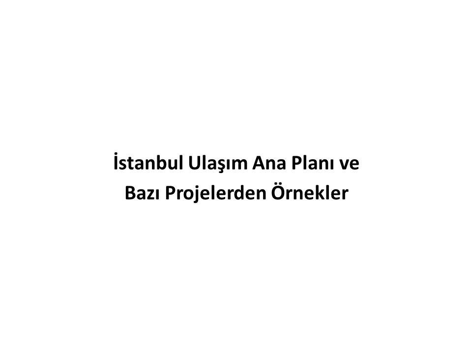 İstanbul Ulaşım Ana Planı ve Bazı Projelerden Örnekler
