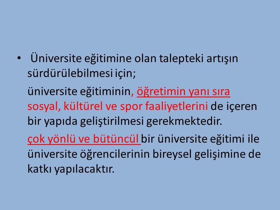 Üniversite eğitimine olan talepteki artışın sürdürülebilmesi için;