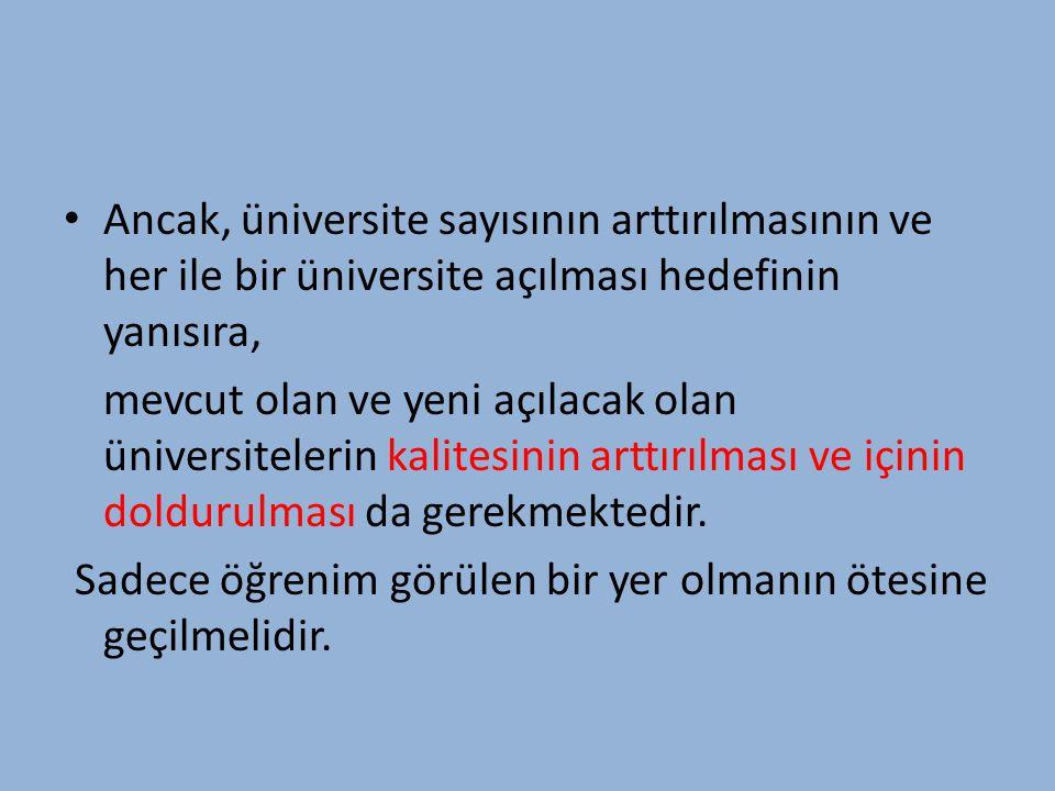 Ancak, üniversite sayısının arttırılmasının ve her ile bir üniversite açılması hedefinin yanısıra,