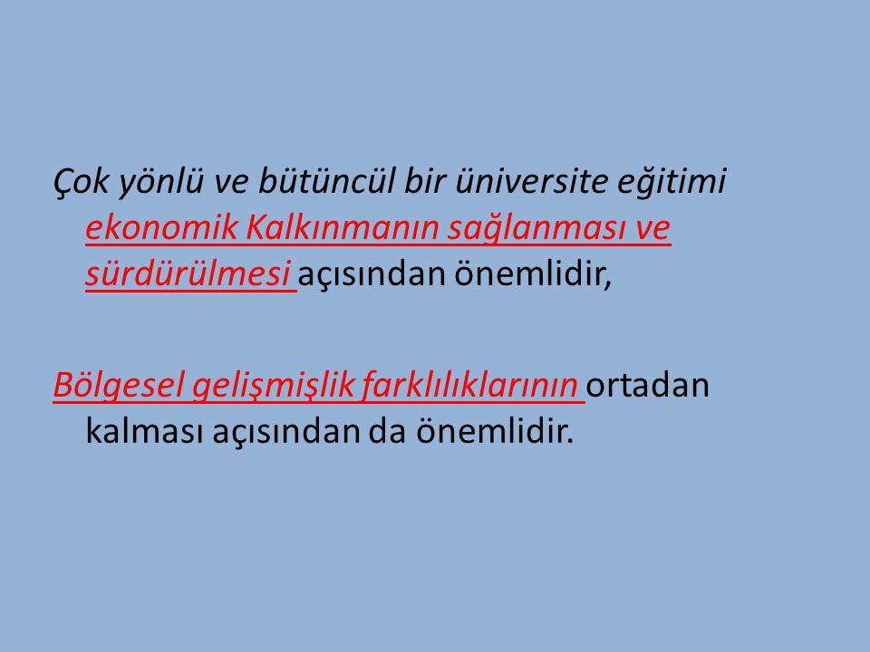 Çok yönlü ve bütüncül bir üniversite eğitimi ekonomik Kalkınmanın sağlanması ve sürdürülmesi açısından önemlidir,