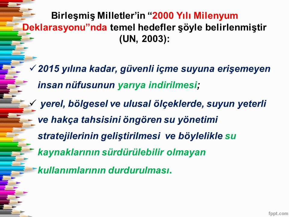 Birleşmiş Milletler'in 2000 Yılı Milenyum Deklarasyonu nda temel hedefler şöyle belirlenmiştir (UN, 2003):