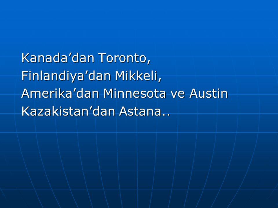 Kanada'dan Toronto, Finlandiya'dan Mikkeli, Amerika'dan Minnesota ve Austin Kazakistan'dan Astana..