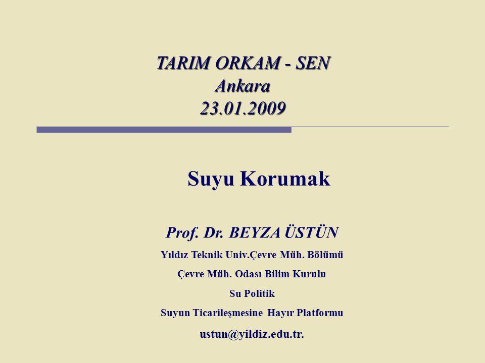 TARIM ORKAM - SEN Ankara 23.01.2009 Suyu Korumak Prof. Dr. BEYZA ÜSTÜN