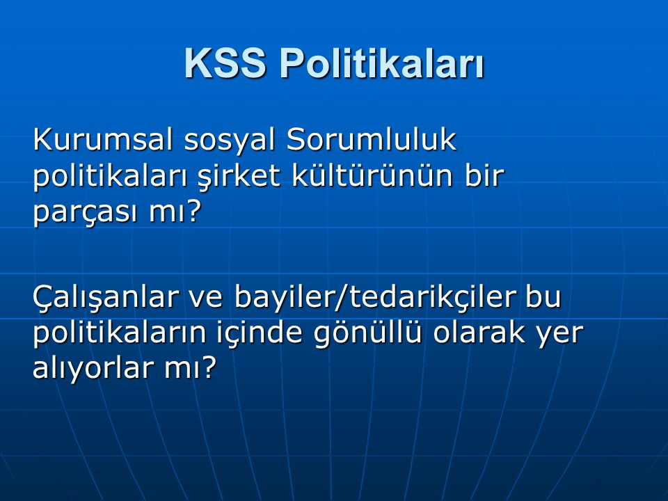 KSS Politikaları Kurumsal sosyal Sorumluluk politikaları şirket kültürünün bir parçası mı