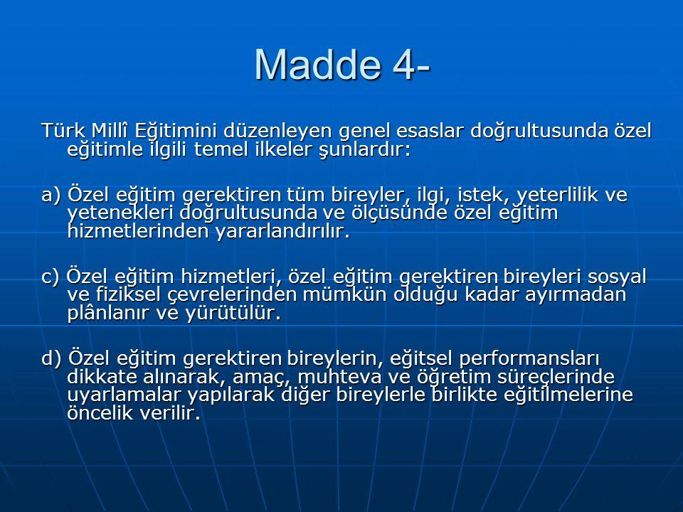Madde 4- Türk Millî Eğitimini düzenleyen genel esaslar doğrultusunda özel eğitimle ilgili temel ilkeler şunlardır: