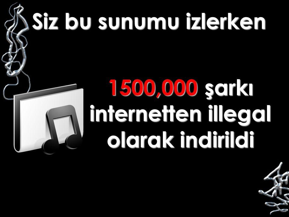 1500,000 şarkı internetten illegal olarak indirildi