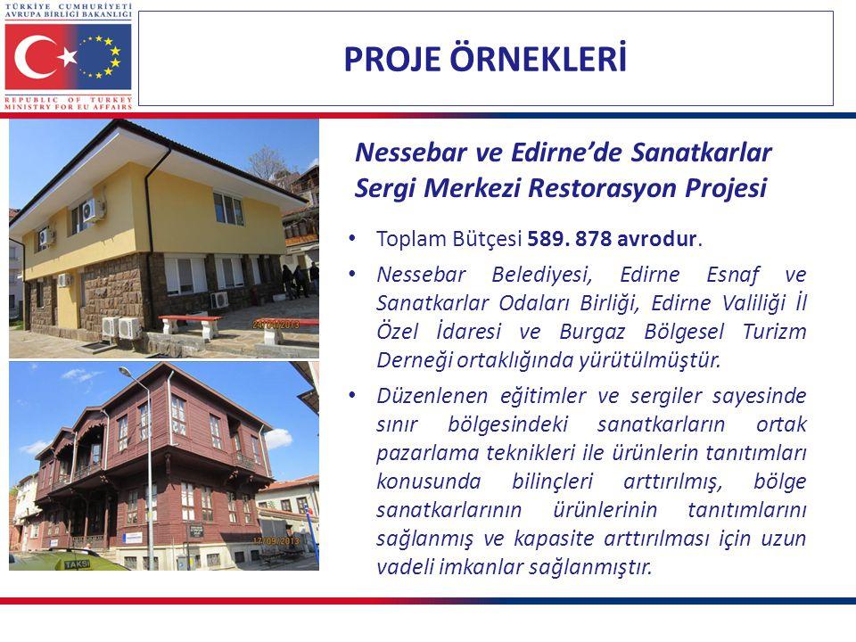 PROJE ÖRNEKLERİ Nessebar ve Edirne'de Sanatkarlar Sergi Merkezi Restorasyon Projesi. Toplam Bütçesi 589. 878 avrodur.