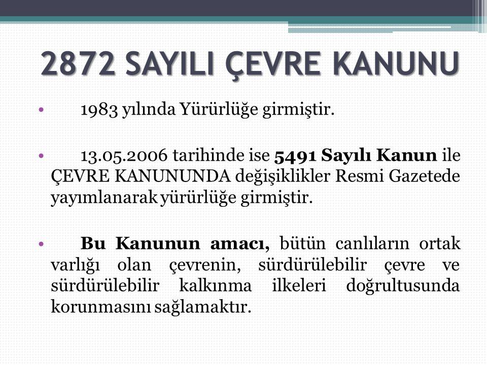 2872 SAYILI ÇEVRE KANUNU 1983 yılında Yürürlüğe girmiştir.