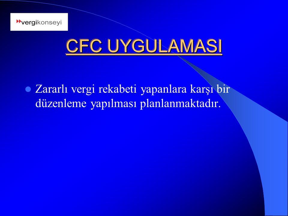 CFC UYGULAMASI Zararlı vergi rekabeti yapanlara karşı bir düzenleme yapılması planlanmaktadır.
