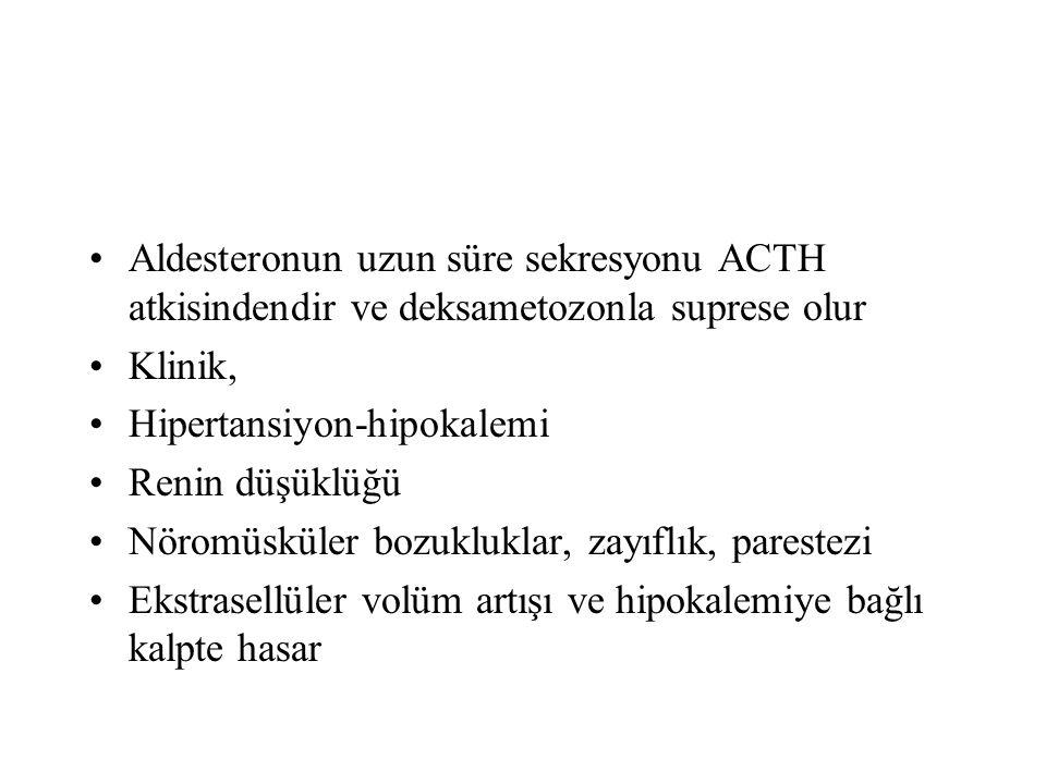 Aldesteronun uzun süre sekresyonu ACTH atkisindendir ve deksametozonla suprese olur