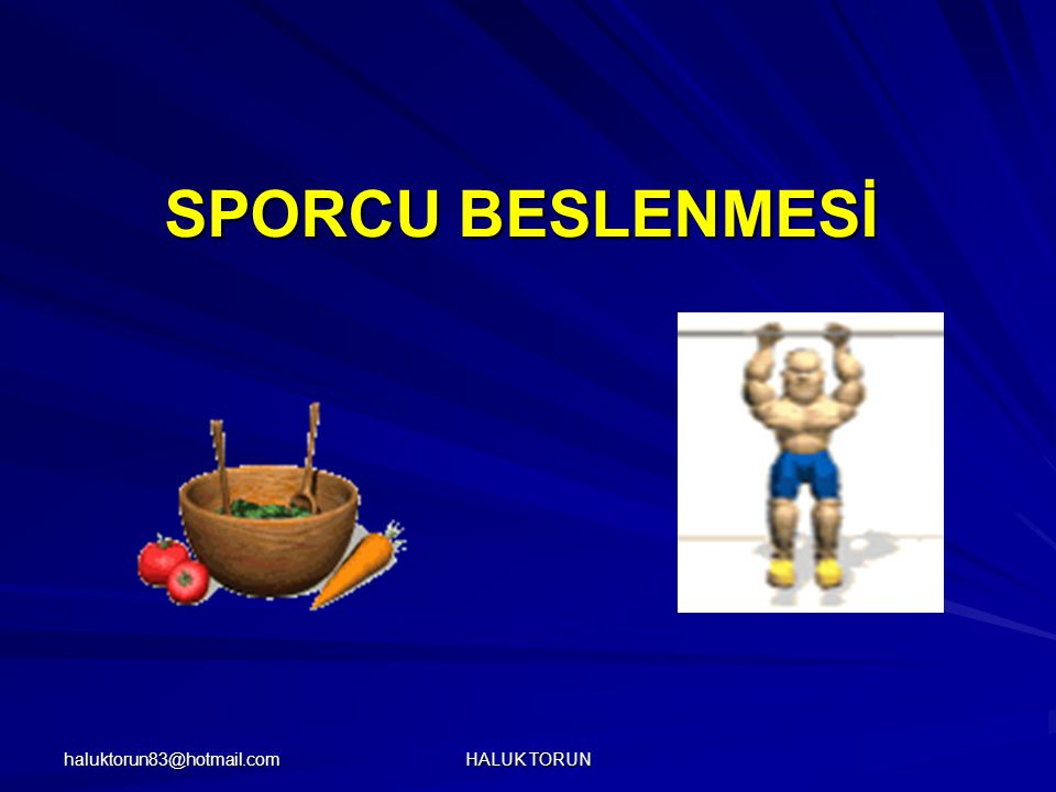 SPORCU BESLENMESİ haluktorun83@hotmail.com HALUK TORUN