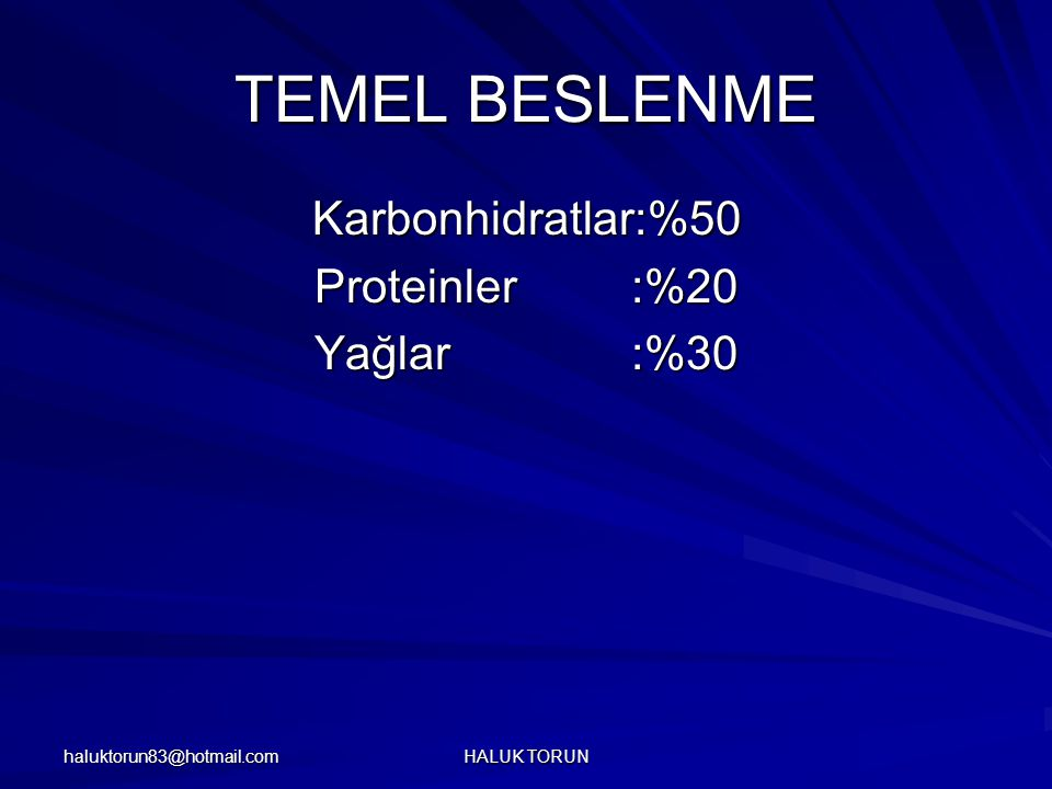TEMEL BESLENME Karbonhidratlar:%50 Proteinler :%20 Yağlar :%30