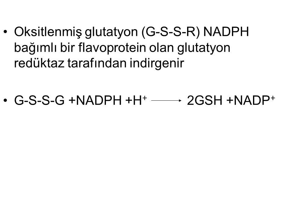 Oksitlenmiş glutatyon (G-S-S-R) NADPH bağımlı bir flavoprotein olan glutatyon redüktaz tarafından indirgenir