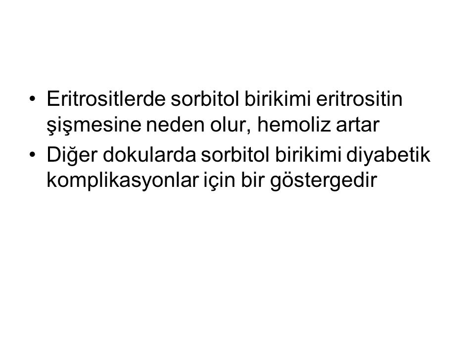Eritrositlerde sorbitol birikimi eritrositin şişmesine neden olur, hemoliz artar