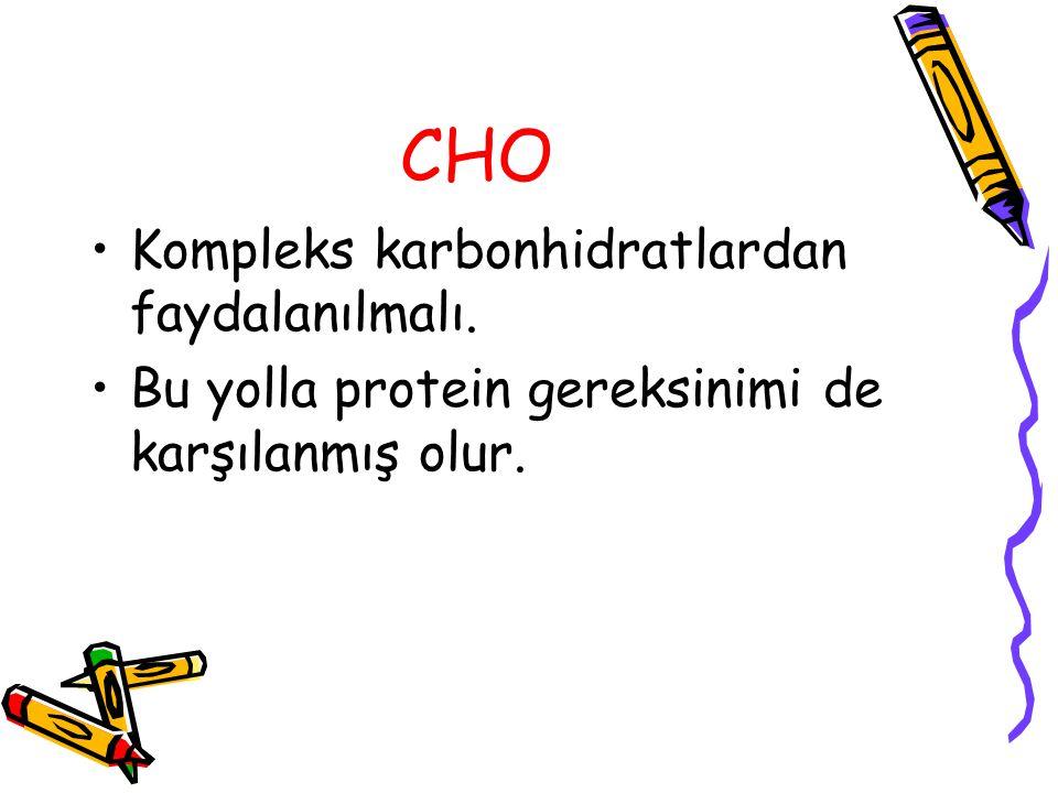 CHO Kompleks karbonhidratlardan faydalanılmalı.