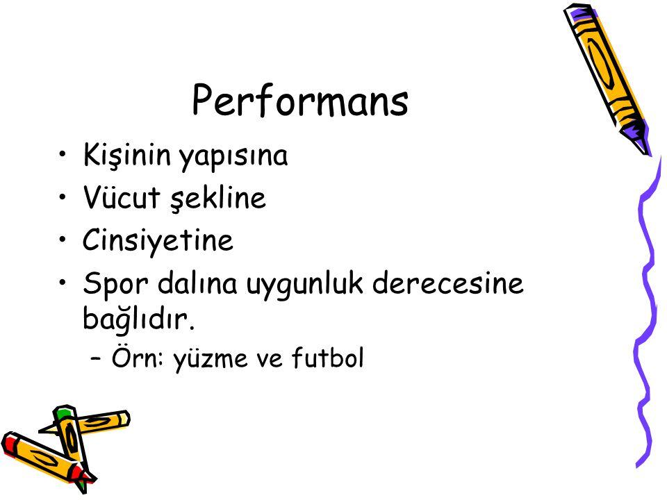 Performans Kişinin yapısına Vücut şekline Cinsiyetine