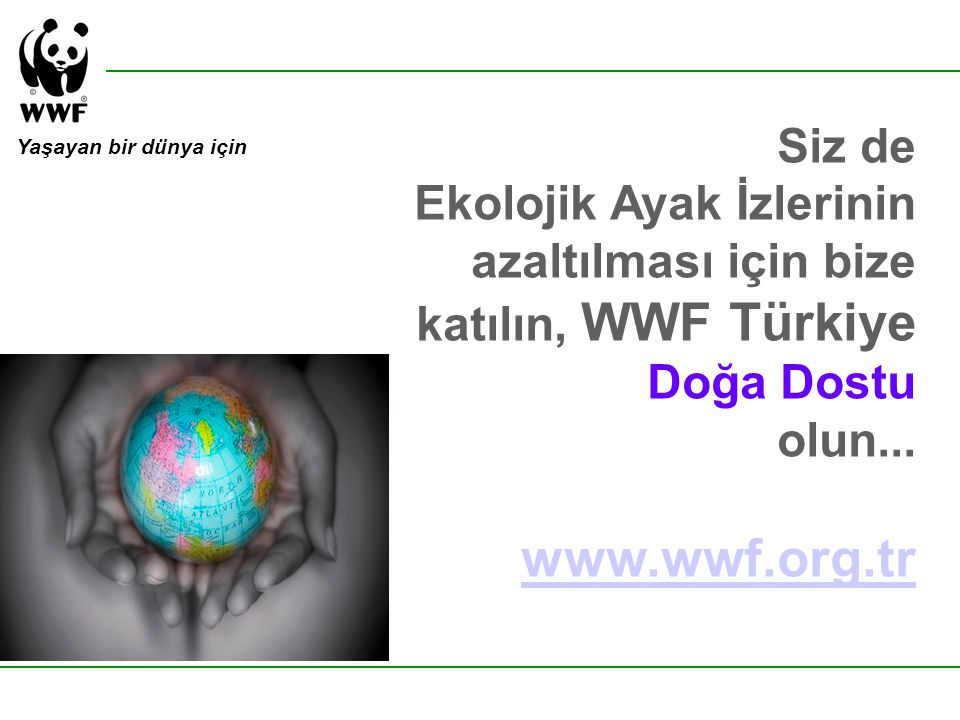 Siz de Ekolojik Ayak İzlerinin azaltılması için bize katılın, WWF Türkiye Doğa Dostu. olun... www.wwf.org.tr.