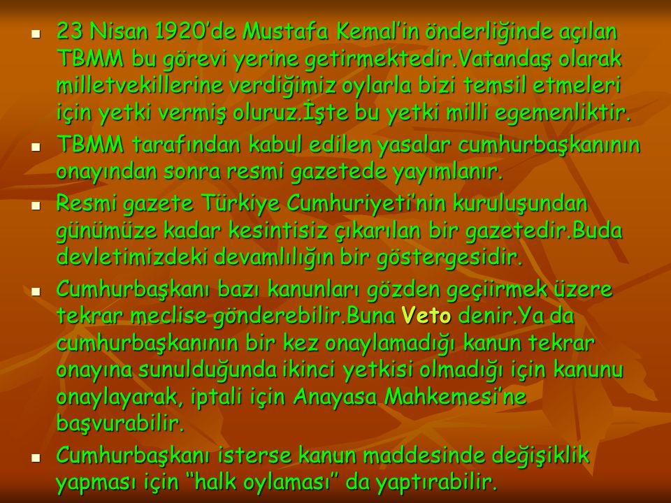 23 Nisan 1920'de Mustafa Kemal'in önderliğinde açılan TBMM bu görevi yerine getirmektedir.Vatandaş olarak milletvekillerine verdiğimiz oylarla bizi temsil etmeleri için yetki vermiş oluruz.İşte bu yetki milli egemenliktir.