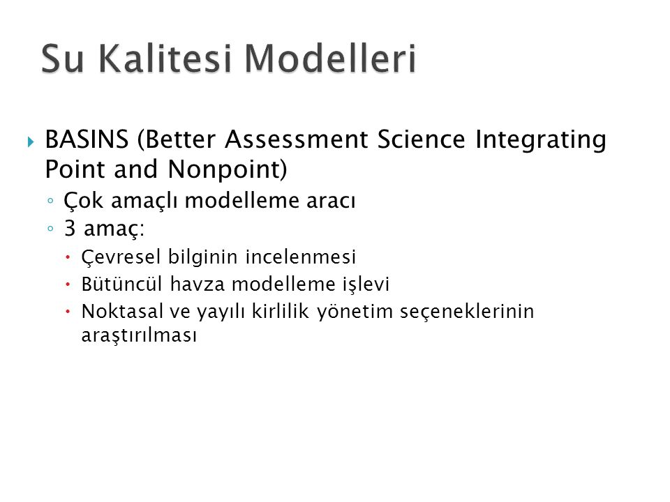 Su Kalitesi Modelleri BASINS (Better Assessment Science Integrating Point and Nonpoint) Çok amaçlı modelleme aracı.