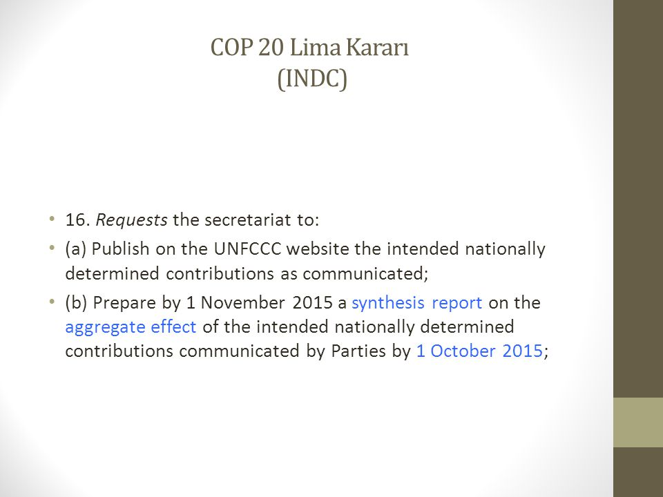 COP 20 Lima Kararı (INDC) 16. Requests the secretariat to: