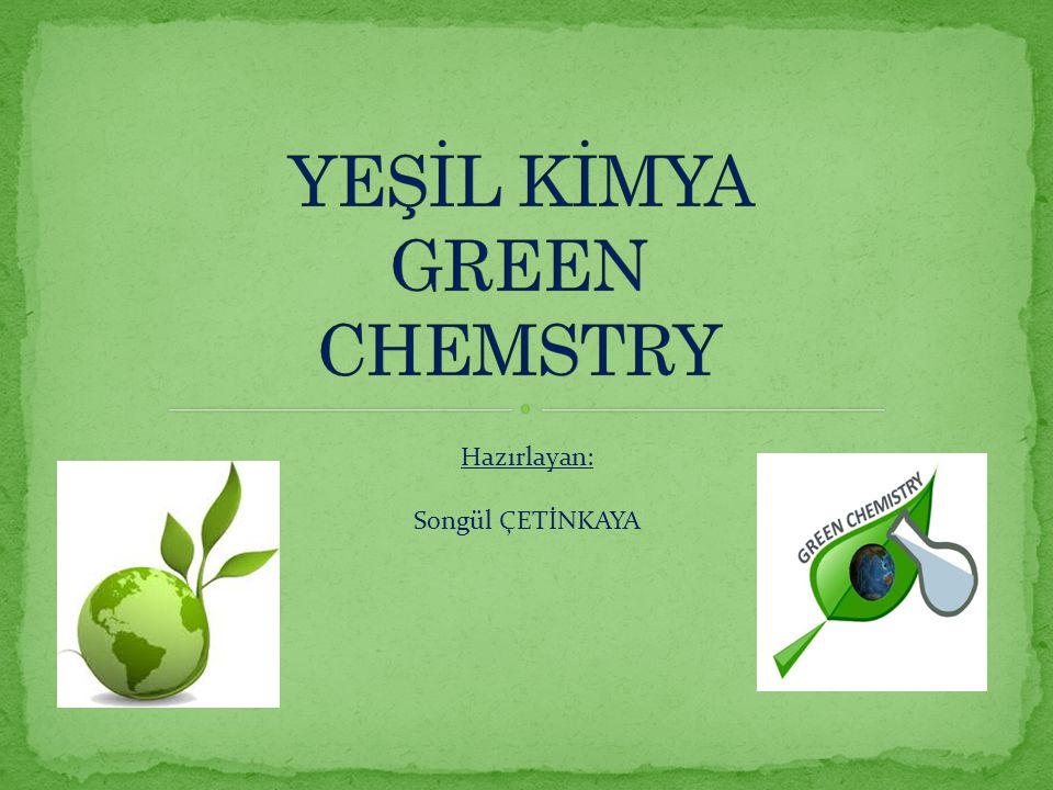 YEŞİL KİMYA GREEN CHEMSTRY
