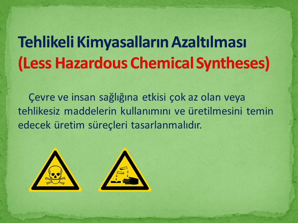 Tehlikeli Kimyasalların Azaltılması (Less Hazardous Chemical Syntheses)