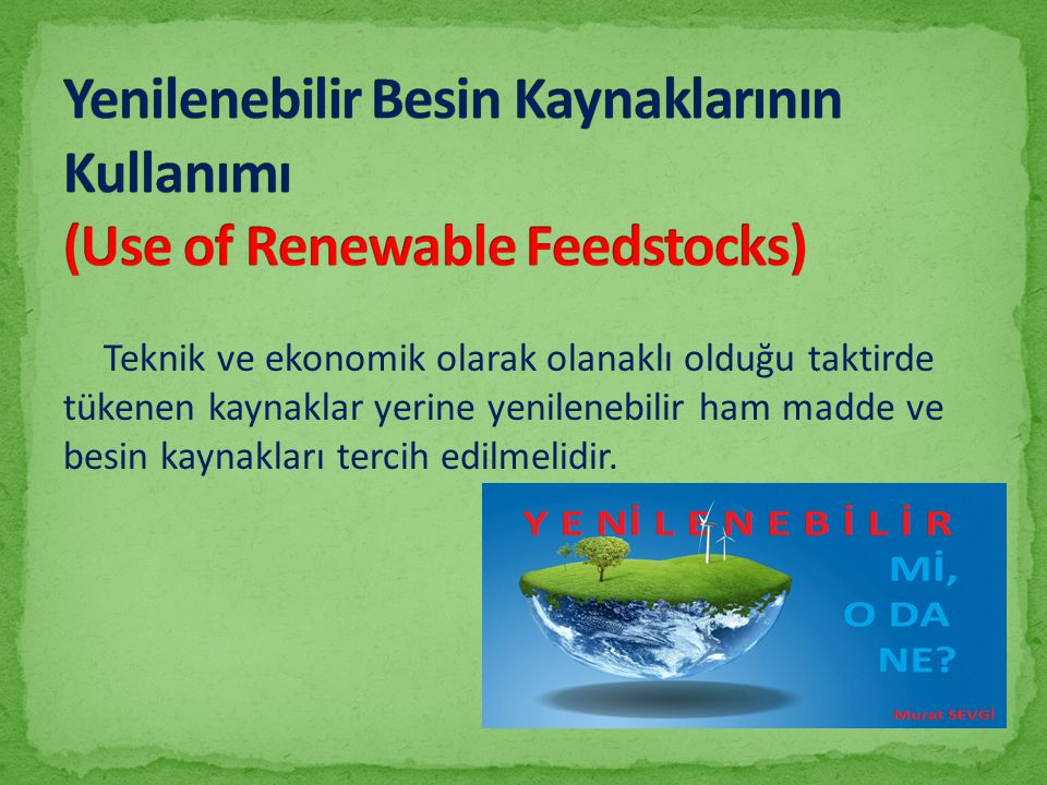 Yenilenebilir Besin Kaynaklarının Kullanımı (Use of Renewable Feedstocks)