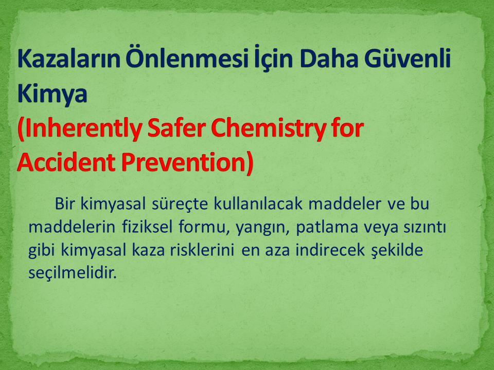 Kazaların Önlenmesi İçin Daha Güvenli Kimya (Inherently Safer Chemistry for Accident Prevention)