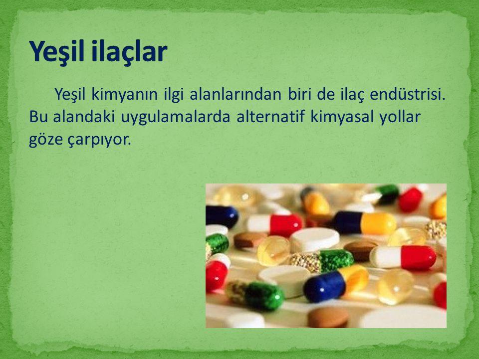 Yeşil ilaçlar Yeşil kimyanın ilgi alanlarından biri de ilaç endüstrisi.