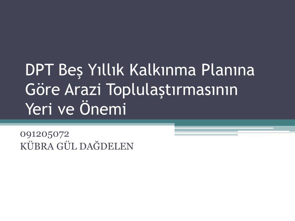 DPT Beş Yıllık Kalkınma Planına Göre Arazi Toplulaştırmasının Yeri ve Önemi