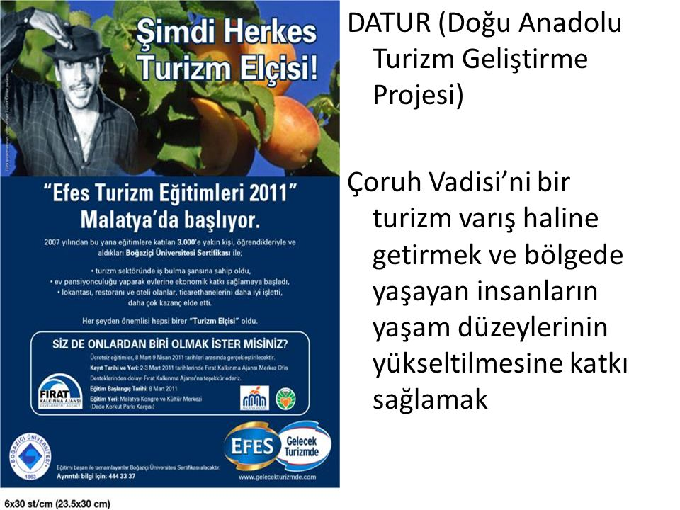 DATUR (Doğu Anadolu Turizm Geliştirme Projesi) Çoruh Vadisi'ni bir turizm varış haline getirmek ve bölgede yaşayan insanların yaşam düzeylerinin yükseltilmesine katkı sağlamak