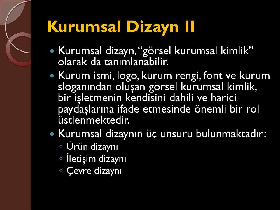 Kurumsal Dizayn II Kurumsal dizayn, görsel kurumsal kimlik olarak da tanımlanabilir.