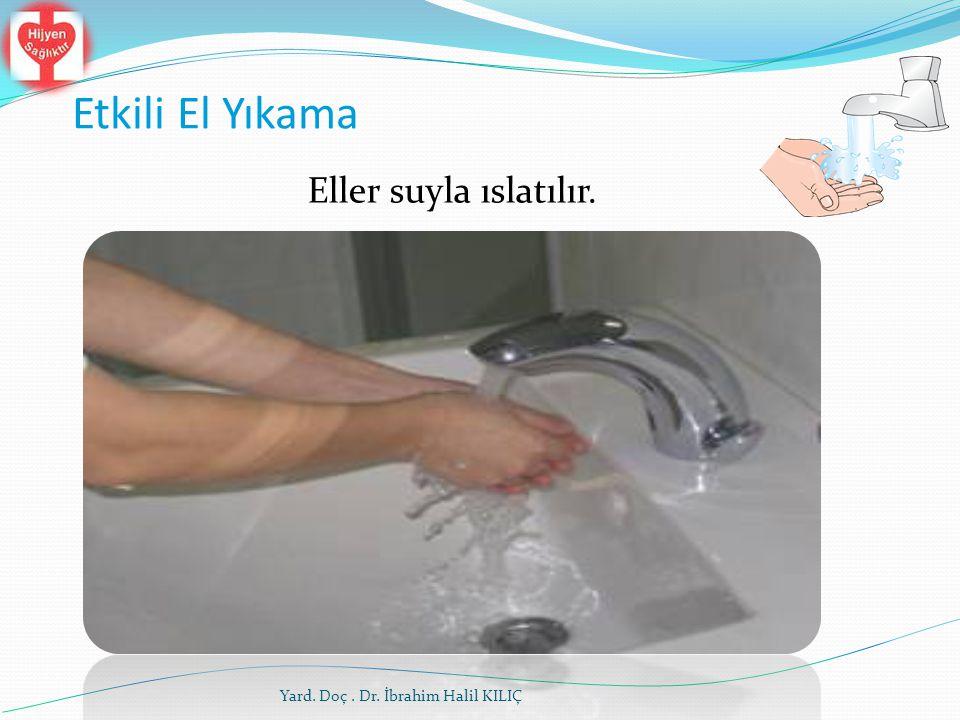 Etkili El Yıkama Eller suyla ıslatılır.