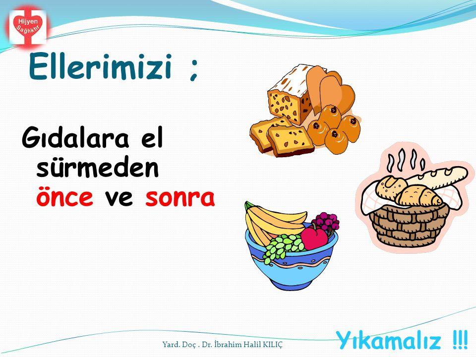 Ellerimizi ; Gıdalara el sürmeden önce ve sonra Yıkamalız !!!
