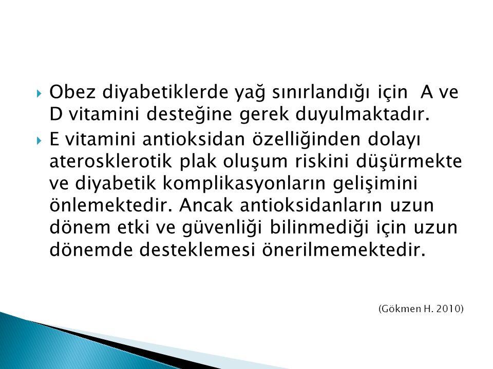 Obez diyabetiklerde yağ sınırlandığı için A ve D vitamini desteğine gerek duyulmaktadır.