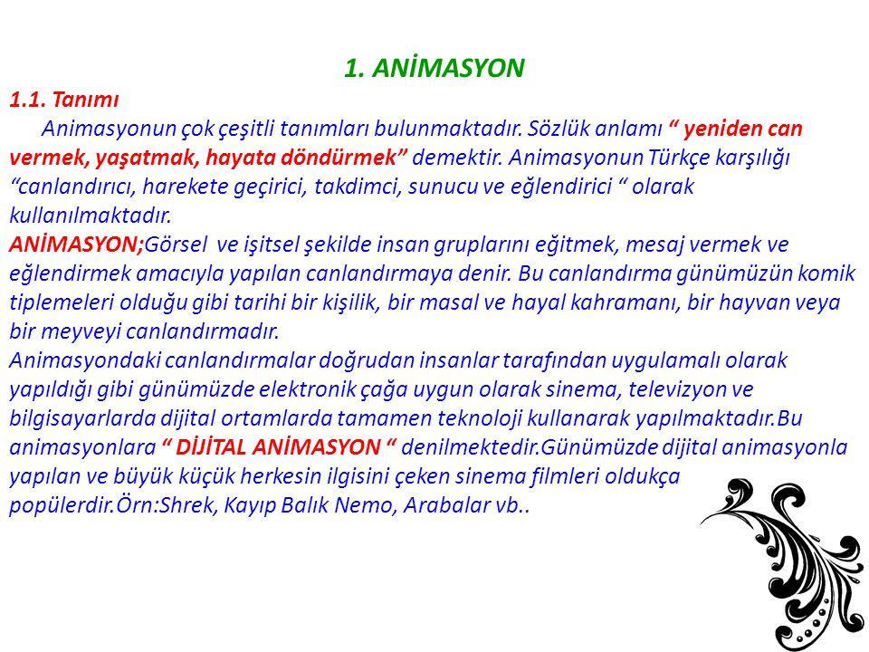1. ANİMASYON 1.1. Tanımı. Animasyonun çok çeşitli tanımları bulunmaktadır. Sözlük anlamı yeniden can.