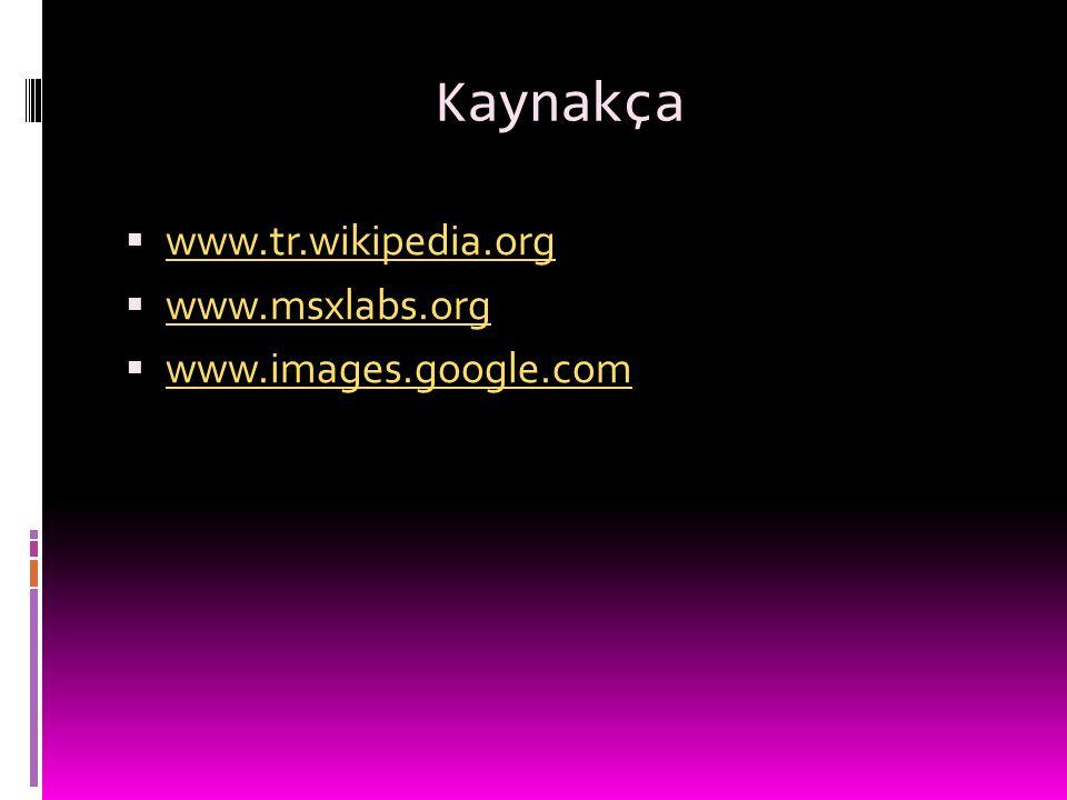 Kaynakça www.tr.wikipedia.org www.msxlabs.org www.images.google.com