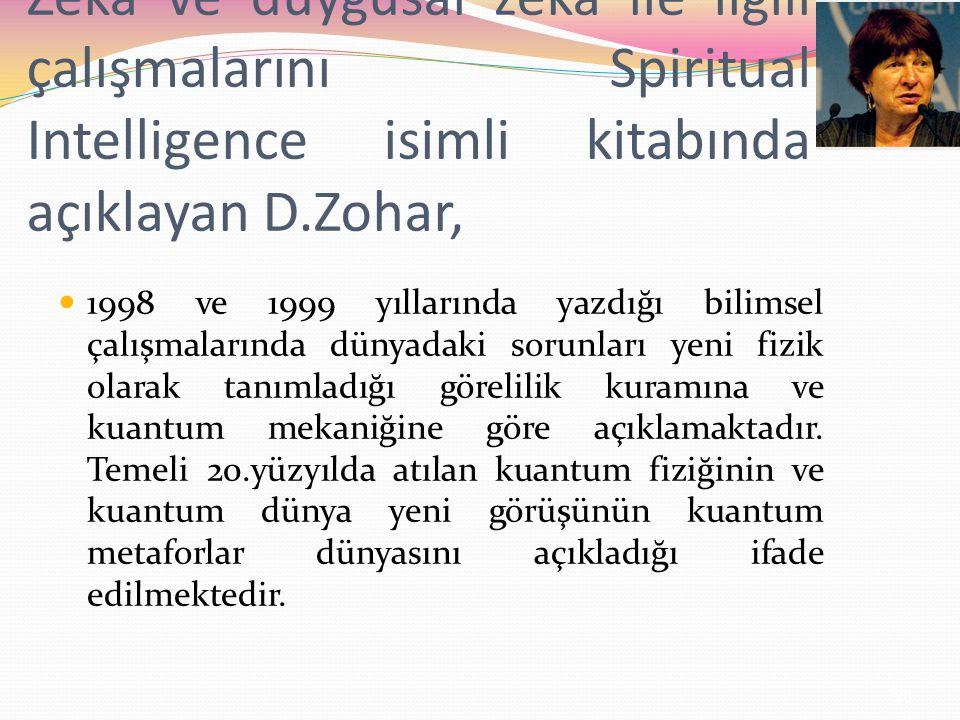 Zeka ve duygusal zeka ile ilgili çalışmalarını Spiritual Intelligence isimli kitabında açıklayan D.Zohar,