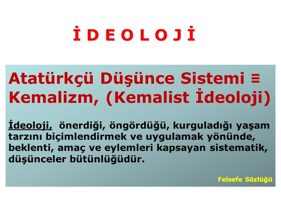 Atatürkçü Düşünce Sistemi ≡ Kemalizm, (Kemalist İdeoloji)