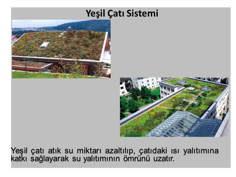Yeşil Çatı Sistemi Yeşil çatı atık su miktarı azaltılıp, çatıdaki ısı yalıtımına katkı sağlayarak su yalıtımının ömrünü uzatır.