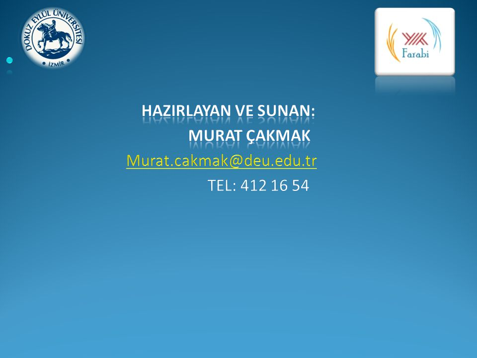 HAZIRLAYAN VE SUNAN: murat çakmak Murat.cakmak@deu.edu.tr TEL: 412 16 54