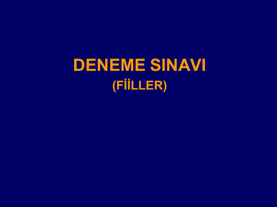DENEME SINAVI (FİİLLER)