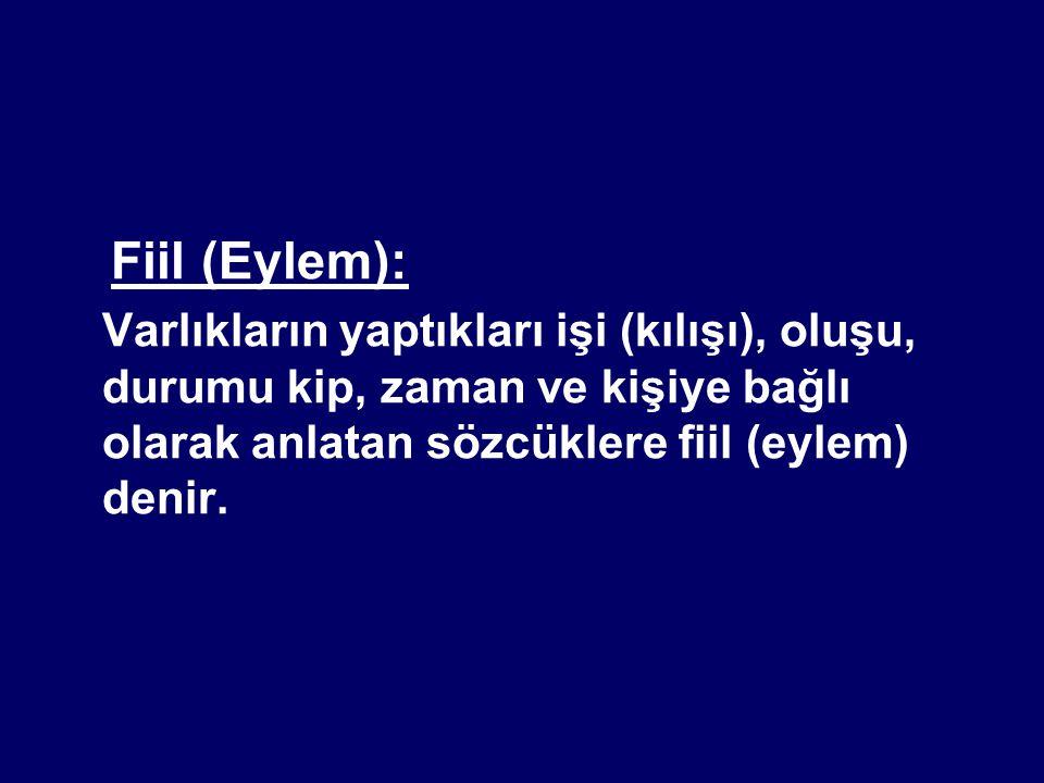 Fiil (Eylem): Varlıkların yaptıkları işi (kılışı), oluşu, durumu kip, zaman ve kişiye bağlı olarak anlatan sözcüklere fiil (eylem) denir.