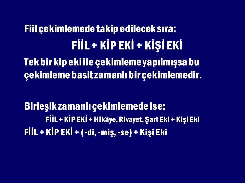 FİİL + KİP EKİ + Hikâye, Rivayet, Şart Eki + Kişi Eki