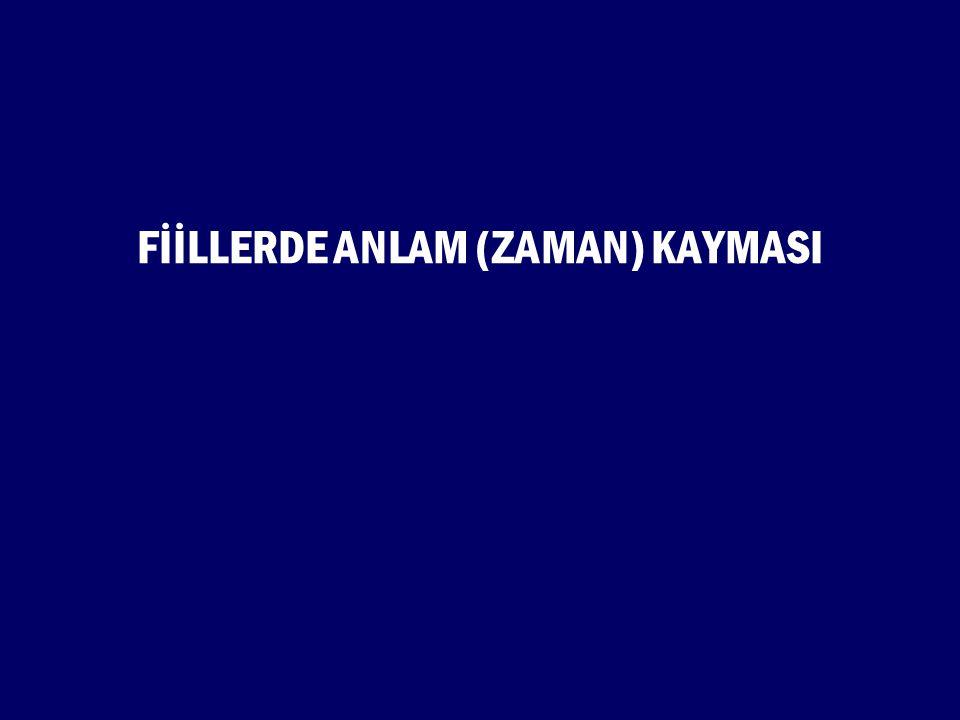 FİİLLERDE ANLAM (ZAMAN) KAYMASI