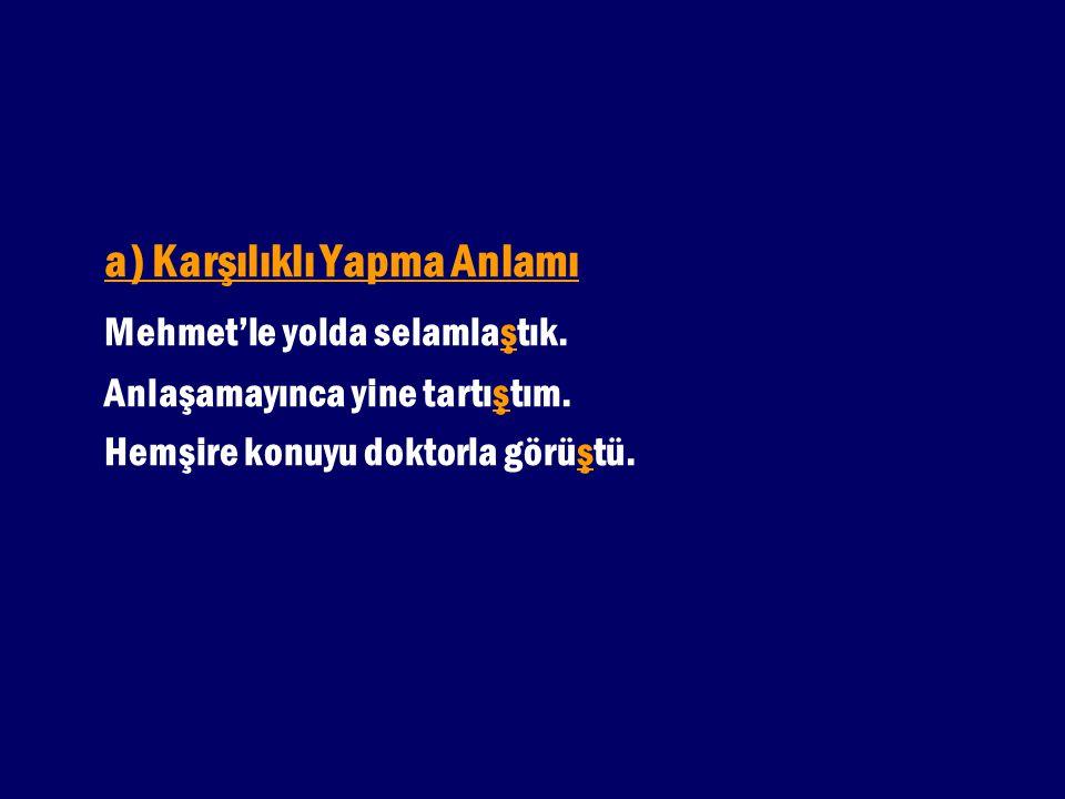 a) Karşılıklı Yapma Anlamı Mehmet'le yolda selamlaştık.